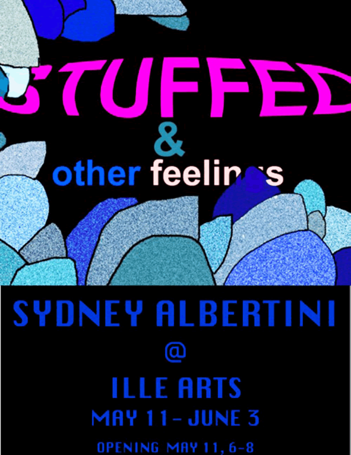 Sydney Albertini, Stuffed & other feelings, at Ille Arts, May 11-June 3, 2013, Opening May 11 6-8pm